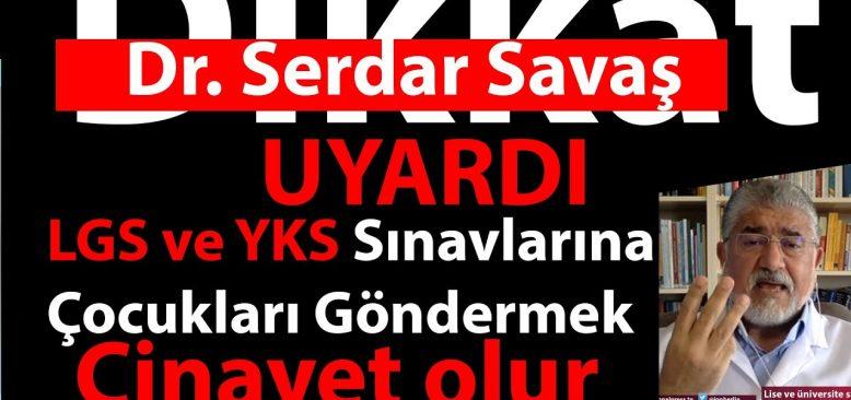Dr. Serdar Savaş uyardı: LGS ve YKS 2020 ertelensin