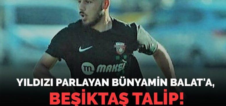 Yıldızı parlayan Bünyamin Balat`a Beşiktaş talip