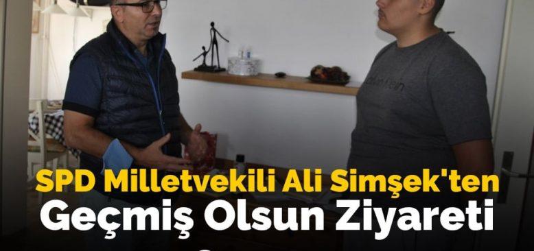 Milletvekili Ali Şimşek'ten Geçmiş Olsun Ziyareti
