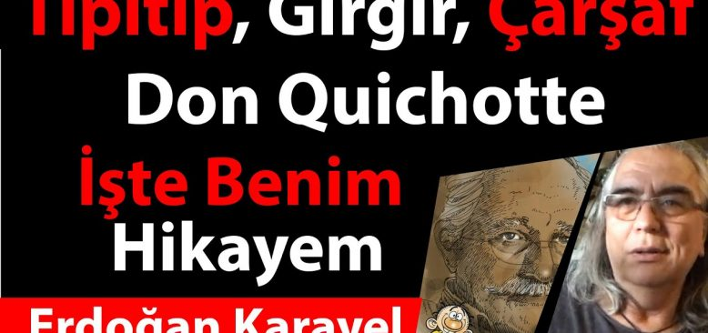 Tipitip, Gırgır, Çarşaf, Don Quichotte karikatürist Erdoğan Karayel