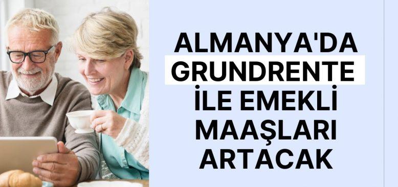 Almanya'da Grundrente ile emekli maaşları artacak