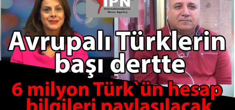 Avrupalı Türklerin başı dertte: 6 milyon Türk`ün hesap bilgileri paylaşılacak
