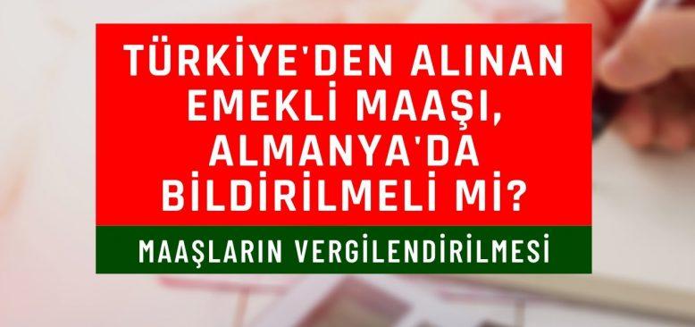 Türkiye'deki emekli maaşı, Almanya`da vergilendirilmeli mi?