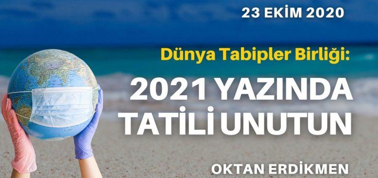 2021 yazında tatili unutun