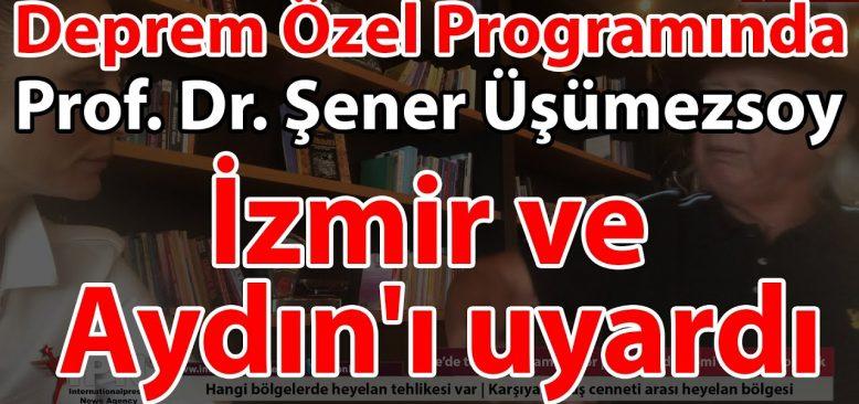 Prof. Dr. Şener Üşümezsoy, İzmir ve Aydın'ı uyardı