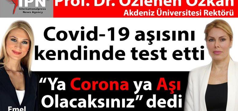 Prof. Dr. Özlenen Özkan: Ya Corona, ya aşı olacaksınız