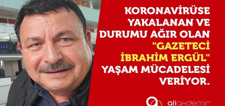 Gazeteci İbrahim Ergül yaşam mücadelesi veriyor
