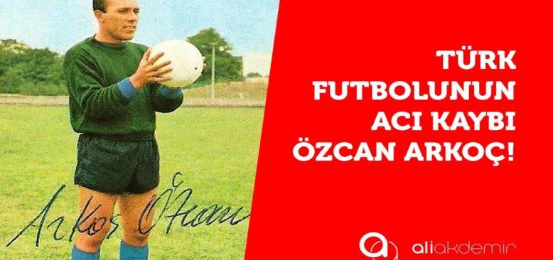 Türk Futbolunun Efsane Kalecisi Özcan Arkoç Vefat Etti