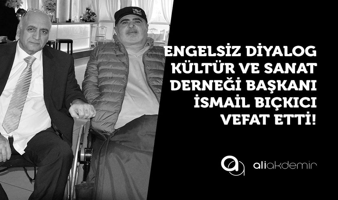 """Engellilerin """"Engel tanımayan"""" İsmail Abisi Yaşama Veda Etti"""