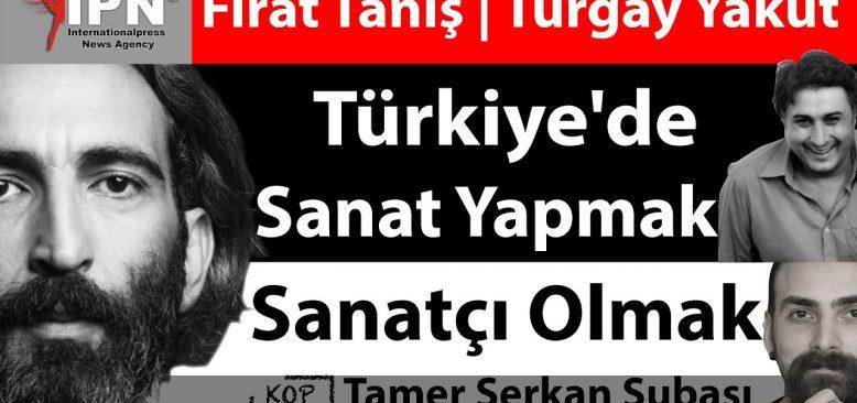 Fırat Tanış ve Turgay Yakut'un Gözünden Türkiye'de Sanat Yapmak ve Sanatçı Olmak