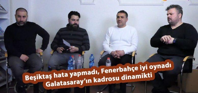 Beşiktaş hata yapmadı, Fenerbahçe iyi oynadı, Galatasaray'ın kadrosu dinamikti