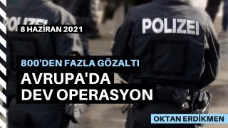 Avrupa'da dev operasyon: 800 gözaltı
