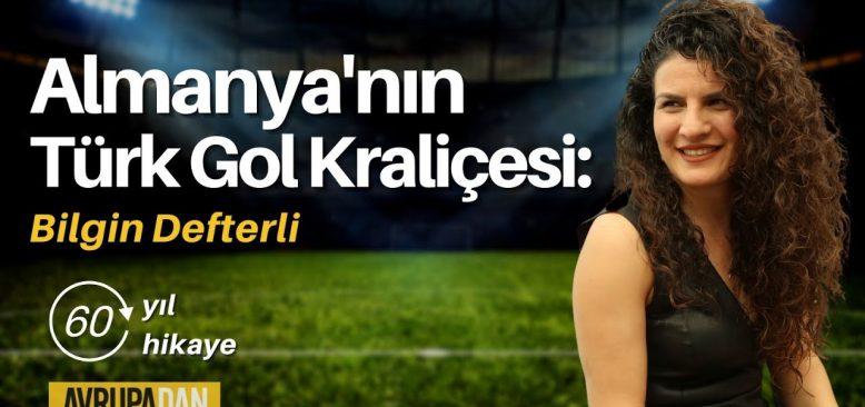Almanya'nın Türk Gol Kraliçesi: Bilgin Defterli