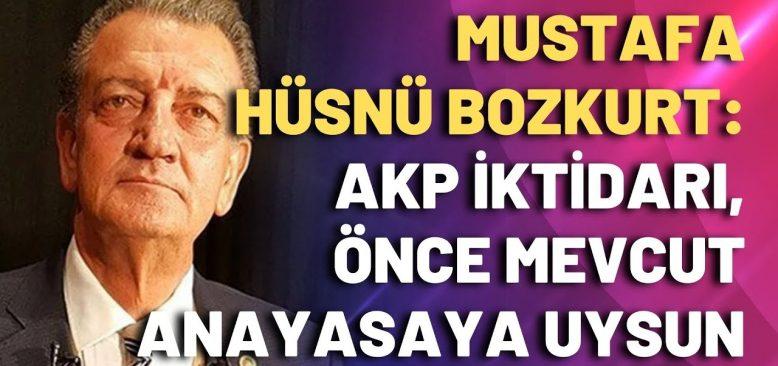 Bozkurt: AKP iktidarı, önce mevcut anayasaya uysun